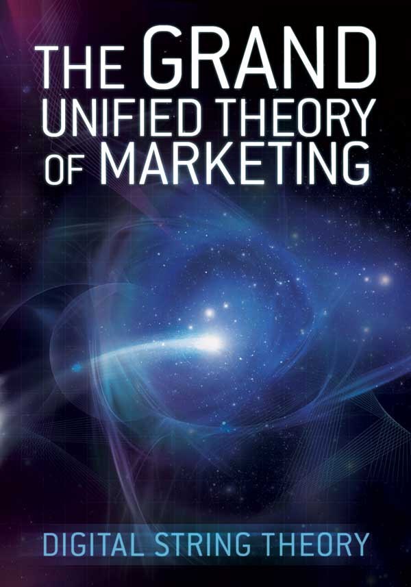 grand unified theory of marketing The Grand Unified Theory of Marketing(tm)   Digital String Theory